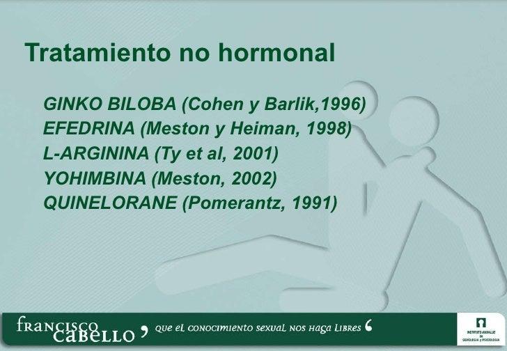 Tratamiento no hormonal <ul><li>GINKO BILOBA (Cohen y Barlik,1996) </li></ul><ul><li>EFEDRINA (Meston y Heiman, 1998) </li...