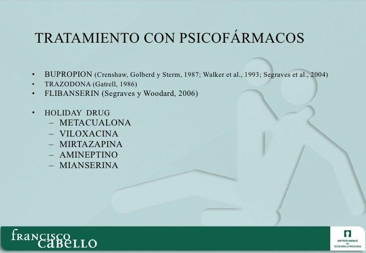 TRATAMIENTO CON PSICOFÁRMACOS <ul><li>BUPROPION  (Crenshaw, Golberd y Sterm, 1987; Walker et al., 1993; Segraves et al., 2...