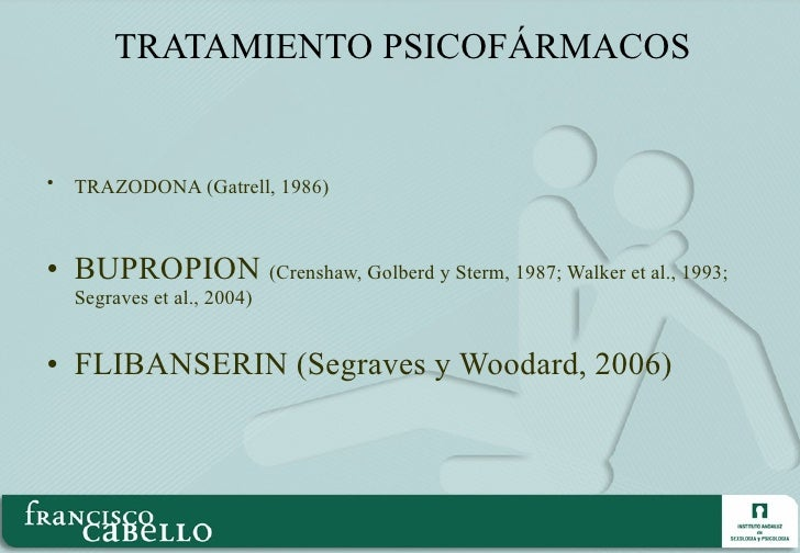 TRATAMIENTO PSICOFÁRMACOS <ul><li>TRAZODONA (Gatrell, 1986)   </li></ul><ul><li>BUPROPION  (Crenshaw, Golberd y Sterm, 198...