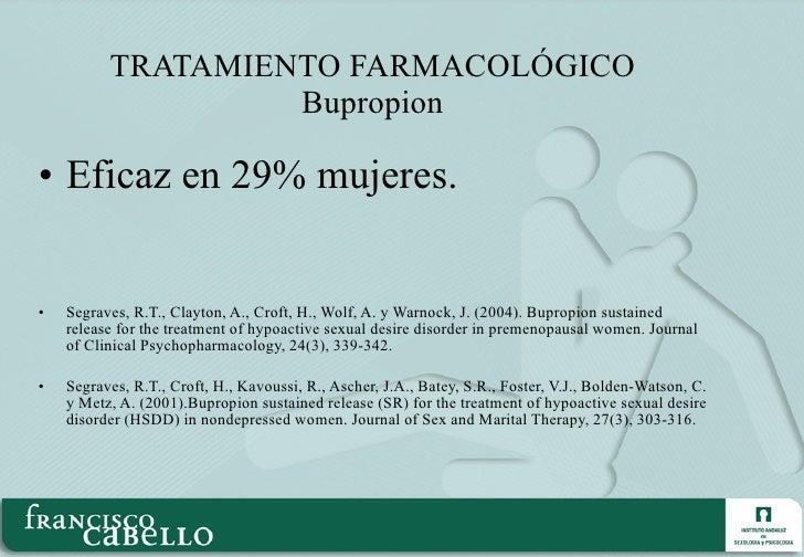 TRATAMIENTO FARMACOLÓGICO Bupropion <ul><li>Eficaz en 29% mujeres. </li></ul><ul><li>Segraves, R.T., Clayton, A., Croft, H...