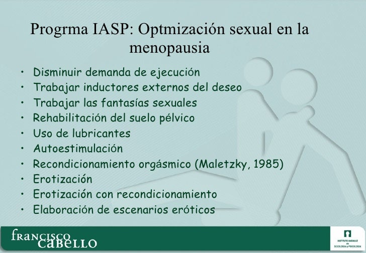 Progrma IASP: Optmización sexual en la menopausia <ul><li>Disminuir demanda de ejecuci ó n </li></ul><ul><li>Trabajar indu...