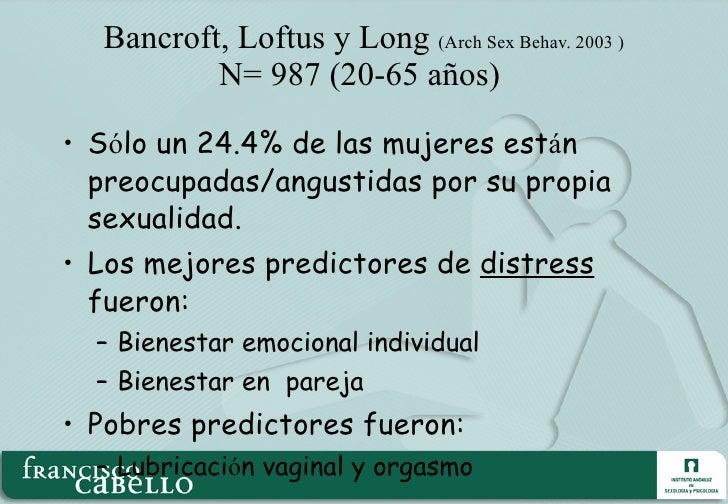 Bancroft, Loftus y Long   (Arch Sex Behav. 2003 ) N= 987 (20-65 años)  <ul><li>S ó lo un 24.4% de las mujeres est á n preo...