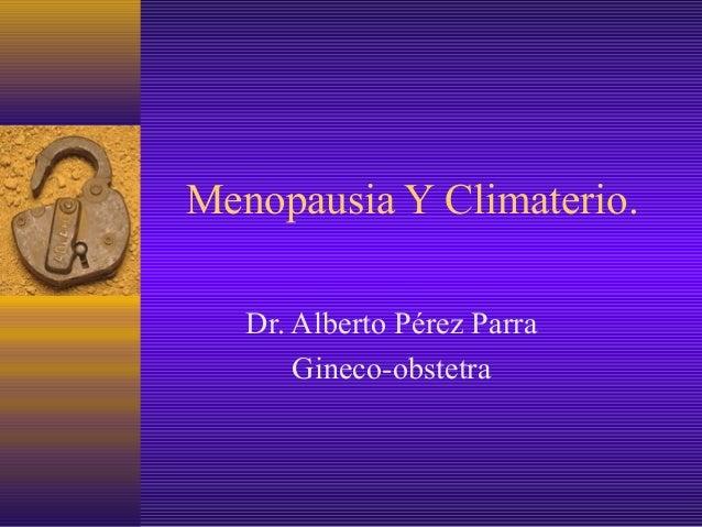 Menopausia Y Climaterio.   Dr. Alberto Pérez Parra       Gineco-obstetra