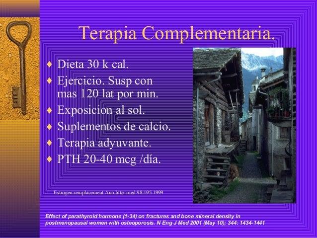 Terapia Complementaria.♦ Dieta 30 k cal.♦ Ejercicio. Susp con  mas 120 lat por min.♦ Exposicion al sol.♦ Suplementos de ca...
