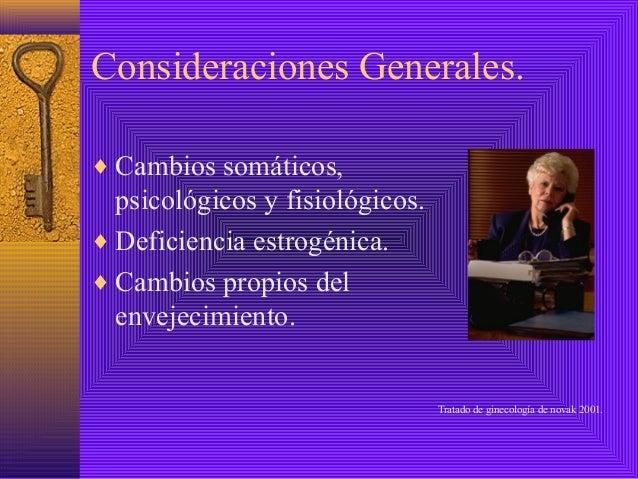 Consideraciones Generales.♦ Cambios somáticos,  psicológicos y fisiológicos.♦ Deficiencia estrogénica.♦ Cambios propios de...