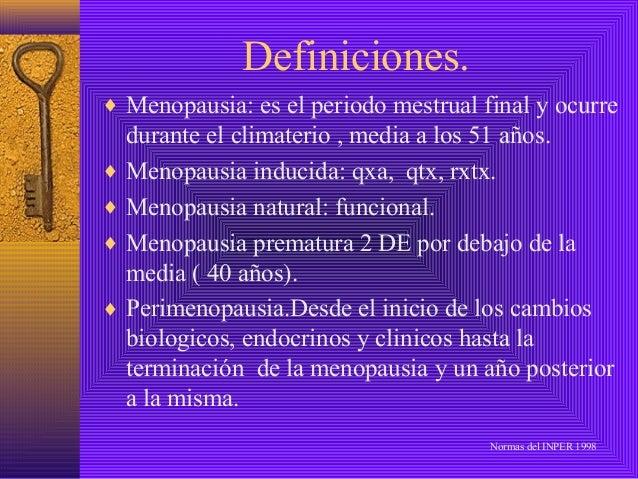Definiciones.♦ Menopausia: es el periodo mestrual final y ocurre  durante el climaterio , media a los 51 años.♦ Menopausia...