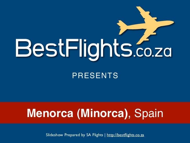 Menorca (Minorca), Spain   Slideshow Prepared by SA Flights | http://bestflights.co.za