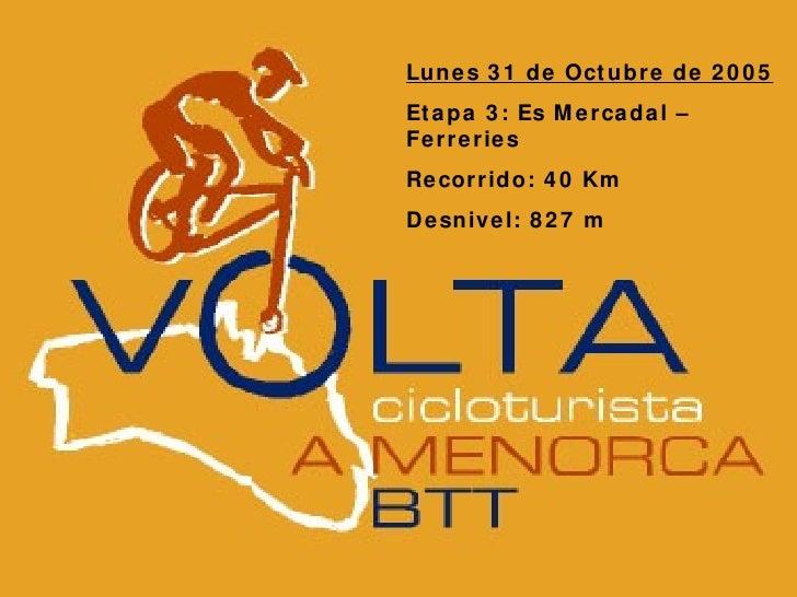 Lunes 31 de Octubre de 2005 Etapa 3: Es Mercadal – Ferreries Recorrido: 40 Km Desnivel: 827 m