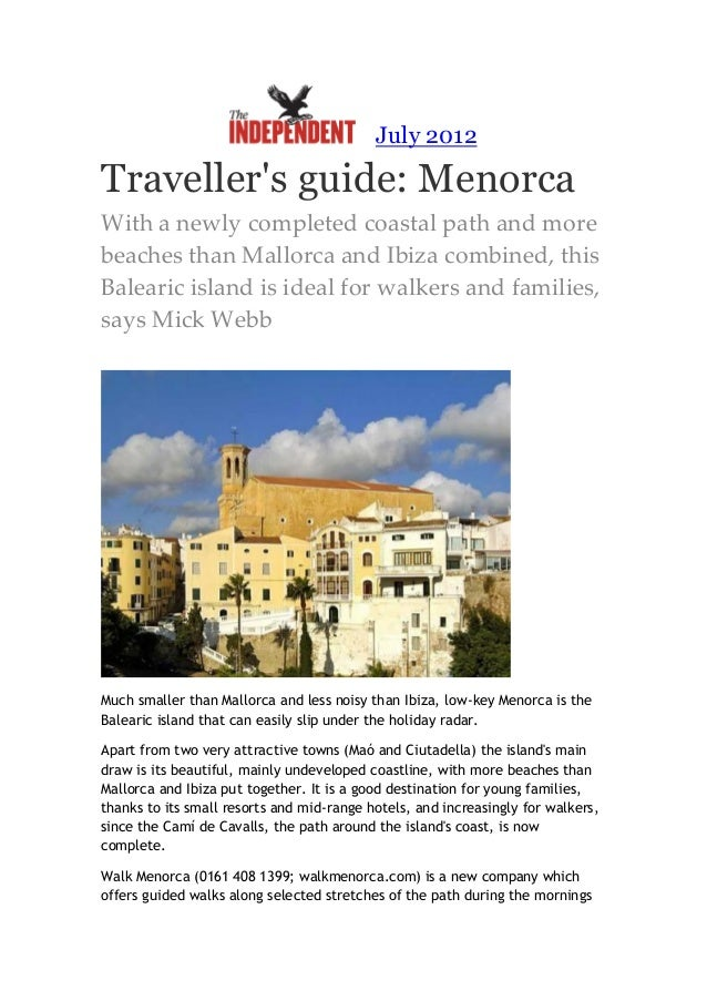 July 2012Travellers guide: MenorcaWith a newly completed coastal path and morebeaches than Mallorca and Ibiza combined, th...