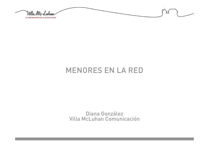 MENORES EN LA RED            Diana González Villa McLuhan Comunicación