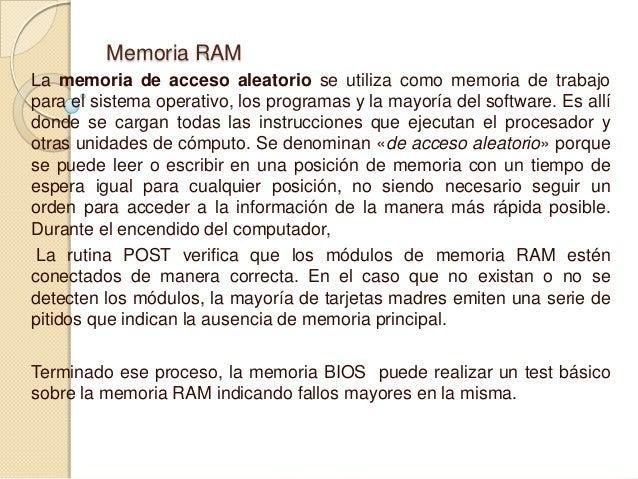 Memoria RAM La memoria de acceso aleatorio se utiliza como memoria de trabajo para el sistema operativo, los programas y l...