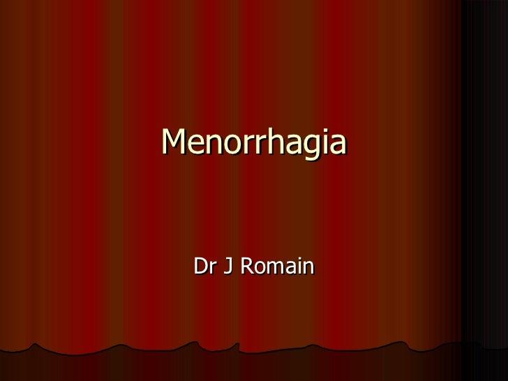 Dr J Romain Menorrhagia