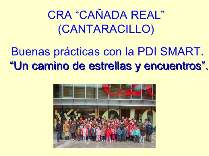 """CRA """"CAÑADA REAL"""" (CANTARACILLO) Buenas prácticas con la PDI SMART.   """" Un camino de estrellas y encuentros""""."""