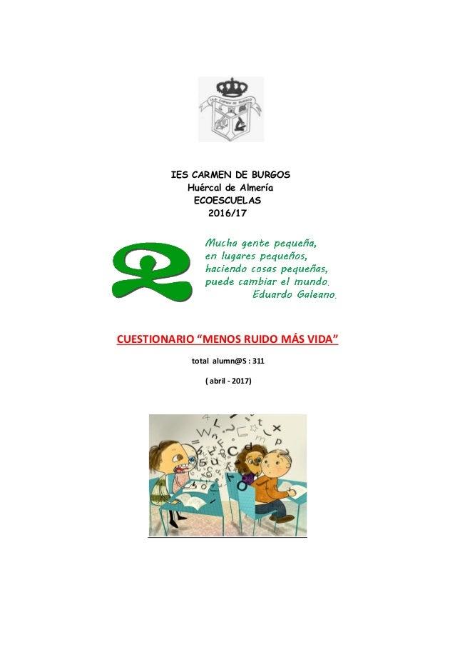 """IES CARMEN DE BURGOS Huércal de Almería ECOESCUELAS 2016/17 CUESTIONARIO """"MENOS RUIDO MÁS VIDA"""" total alumn@S : 311 ( abri..."""