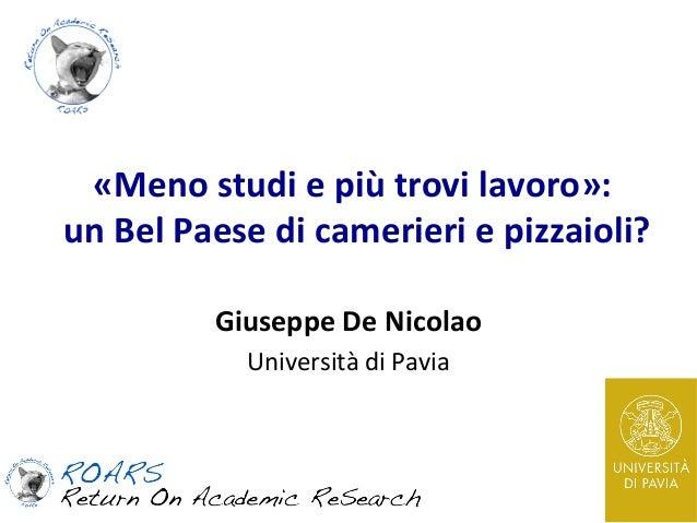 «Meno studi e più trovi lavoro»: un Bel Paese di camerieri e pizzaioli? Giuseppe De Nicolao Università di Pavia