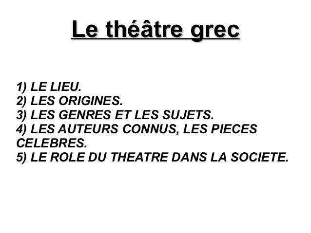 Le théâtre grecLe théâtre grec 1) LE LIEU. 2) LES ORIGINES. 3) LES GENRES ET LES SUJETS. 4) LES AUTEURS CONNUS, LES PIECES...