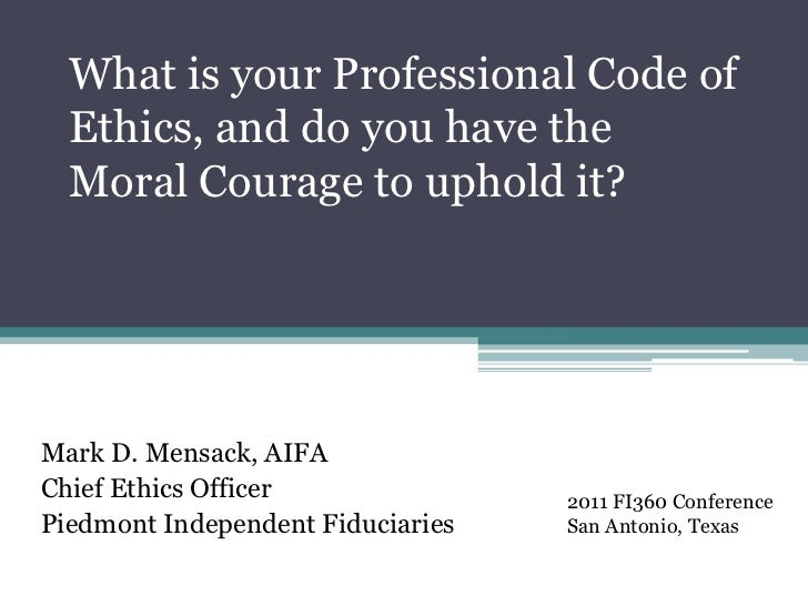 What is your Professional Code of Ethics, and do you have the Moral Courage to uphold it?<br />Mark D. Mensack, AIFA<br />...