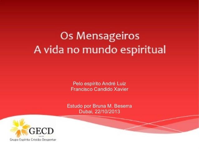 Pelo espírito André Luiz Francisco Candido Xavier Estudo por Bruna M. Beserra Dubai, 22/10/2013