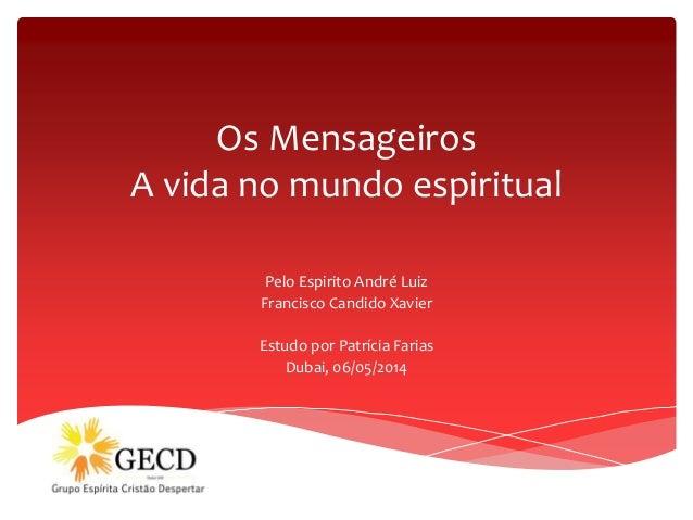 Os Mensageiros A vida no mundo espiritual Pelo Espirito André Luiz Francisco Candido Xavier Estudo por Patrícia Farias Dub...