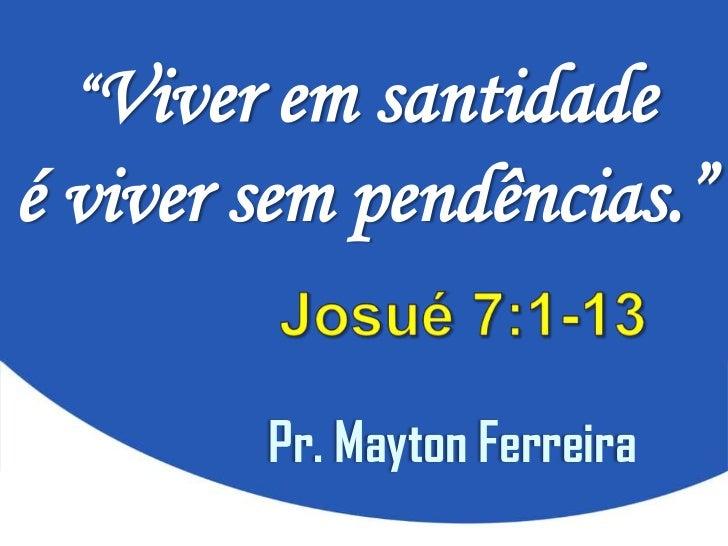 """""""Viver em santidadeé viver sem pendências.""""        Pr. Mayton Ferreira"""