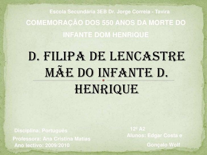 Escola Secundária 3EB Dr. Jorge Correia - Tavira<br />COMEMORAÇÃO DOS 550 ANOS DA MORTE DO <br />INFANTE DOM HENRIQUE<br /...