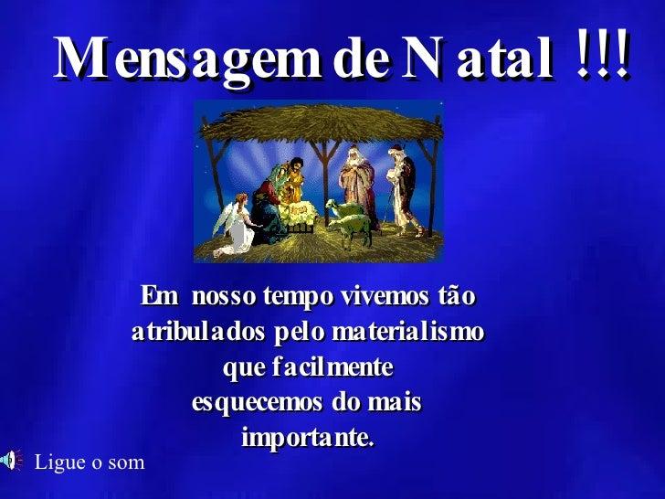 Mensagem de Natal !!! Em  nosso tempo vivemos tão atribulados pelo materialismo  que facilmente esquecemos do mais importa...