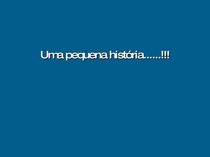 Uma pequena história......!!!