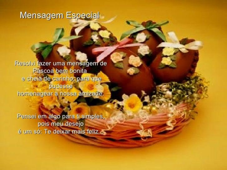 Mensagem Especial  Resolvi fazer uma mensagemde Páscoa bem bonita  e cheia de carinho, para que pudesse homenagear a no...