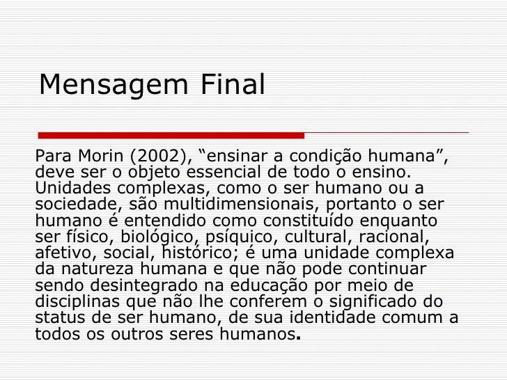 """Mensagem Final Para Morin (2002), """"ensinar a condição humana"""", deve ser o objeto essencial de todo o ensino. Unidades comp..."""