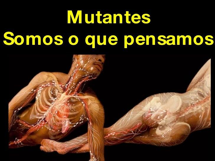 Mutantes Somos o que pensamos