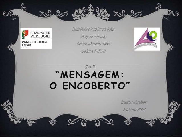 """""""MENSAGEM: O ENCOBERTO"""" Escola Básica e Secundária de Ourém Disciplina: Português Professora: Fernanda Mateus Ano letivo: ..."""
