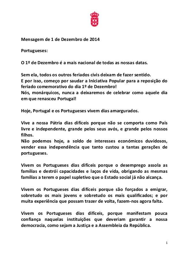 1  Mensagem de 1 de Dezembro de 2014  Portugueses:  O 1º de Dezembro é a mais nacional de todas as nossas datas.  Sem ela,...