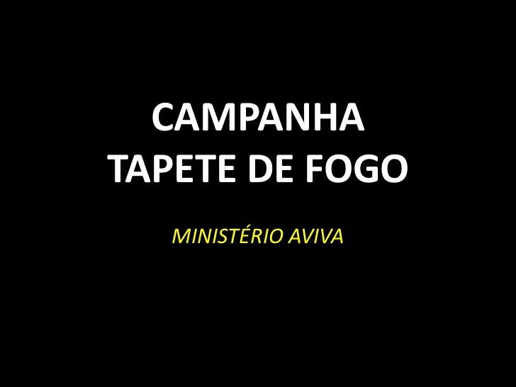 CAMPANHATAPETE DE FOGO   MINISTÉRIO AVIVA