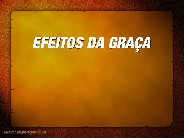 EFEITOS DA GRAÇAEFEITOS DA GRAÇA