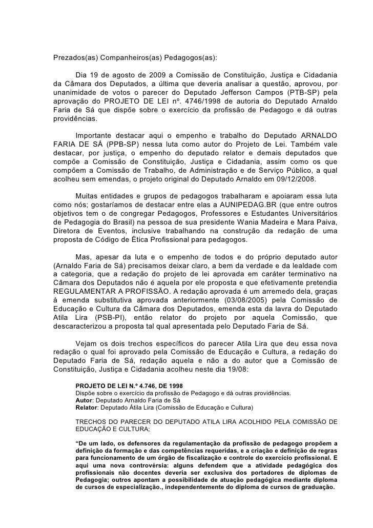 Prezados(as) Companheiros(as) Pedagogos(as):        Dia 19 de agosto de 2009 a Comissão de Constituição, Justiça e Cidadan...