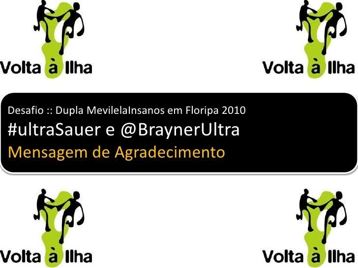 Desafio :: Dupla MevilelaInsanos em Floripa 2010<br />#ultraSauer e @BraynerUltra<br />Mensagem de Agradecimento<br />
