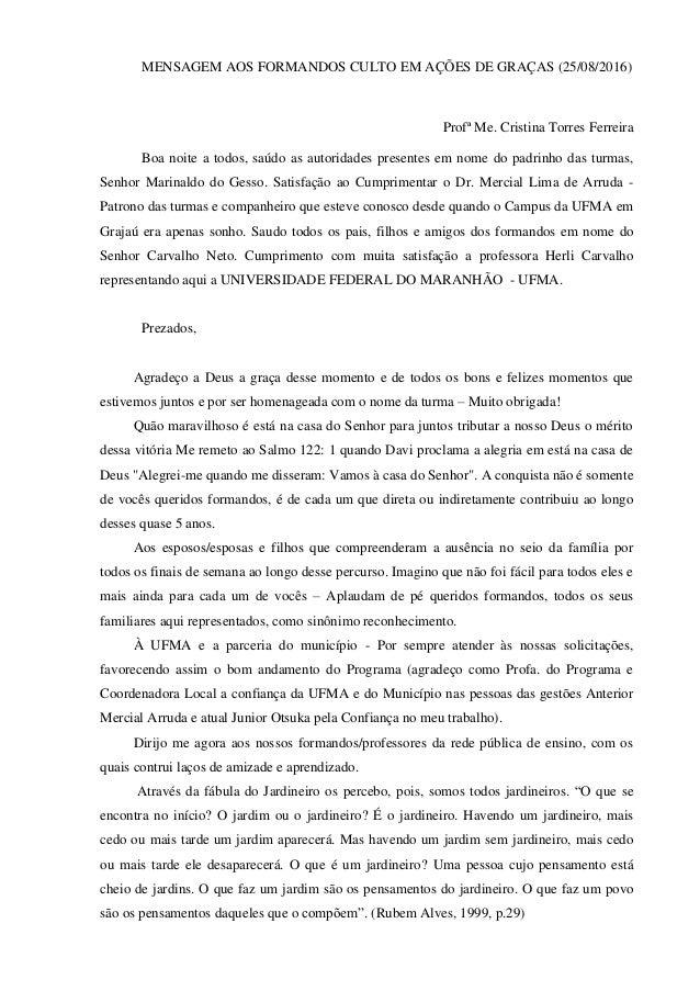 MENSAGEM AOS FORMANDOS CULTO EM AÇÕES DE GRAÇAS (25/08/2016) Profª Me. Cristina Torres Ferreira Boa noite a todos, saúdo a...