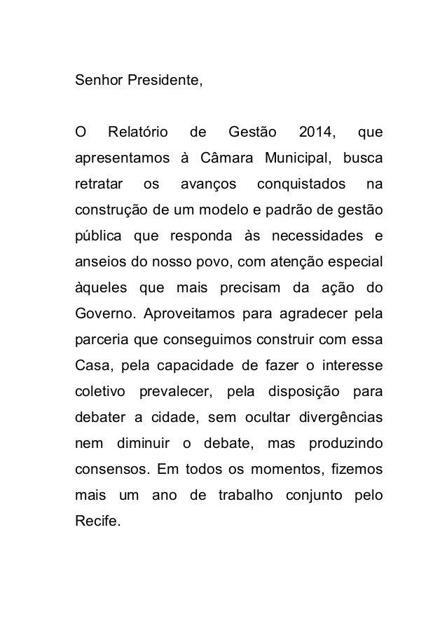 Senhor Presidente, O Relatório de Gestão 2014, que apresentamos à Câmara Municipal, busca retratar os avanços conquistados...