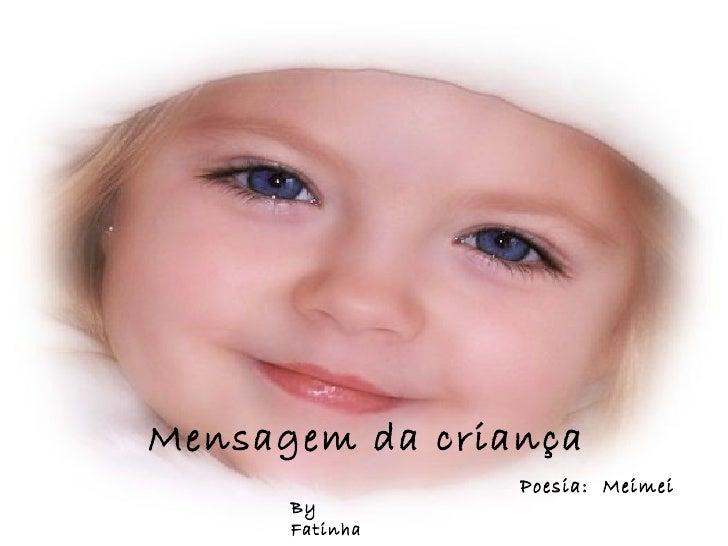 Mensagem da criança Poesia:  Meimei By Fatinha