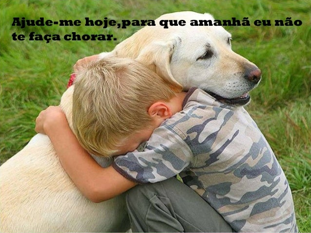 Ajude-me hoje,para que amanhã eu não te faça chorar.