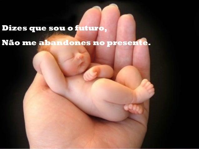 Dizes que sou o futuro, Não me abandones no presente.