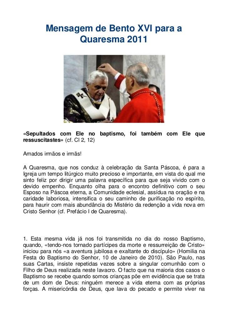 Mensagem de Bento XVI para a               Quaresma 2011«Sepultados com Ele no baptismo, foi também com Ele queressuscitas...