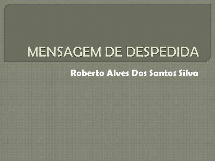 Roberto Alves Dos Santos Silva