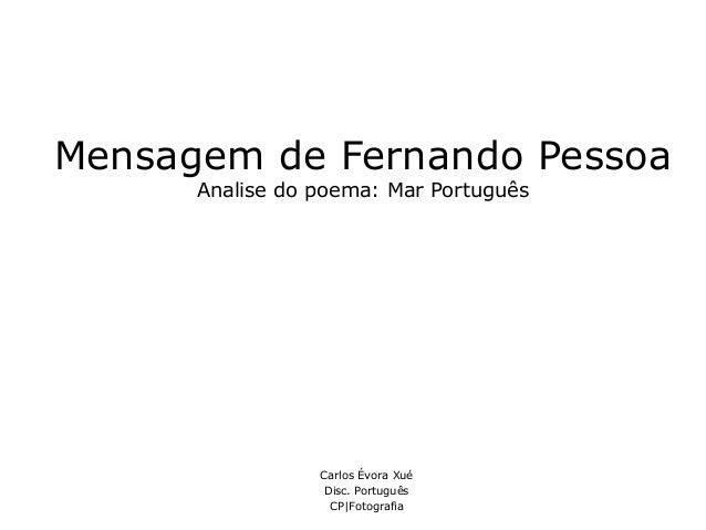 Mensagem de Fernando Pessoa Analise do poema: Mar Português Carlos Évora Xué Disc. Português CP|Fotografia