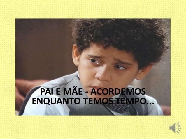 PAI E MÃE - ACORDEMOS ENQUANTO TEMOS TEMPO...