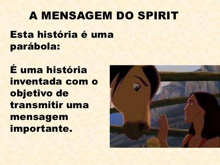 A MENSAGEM DO SPIRITEsta história é umaparábola:É uma históriainventada com oobjetivo detransmitir umamensagemimportante.