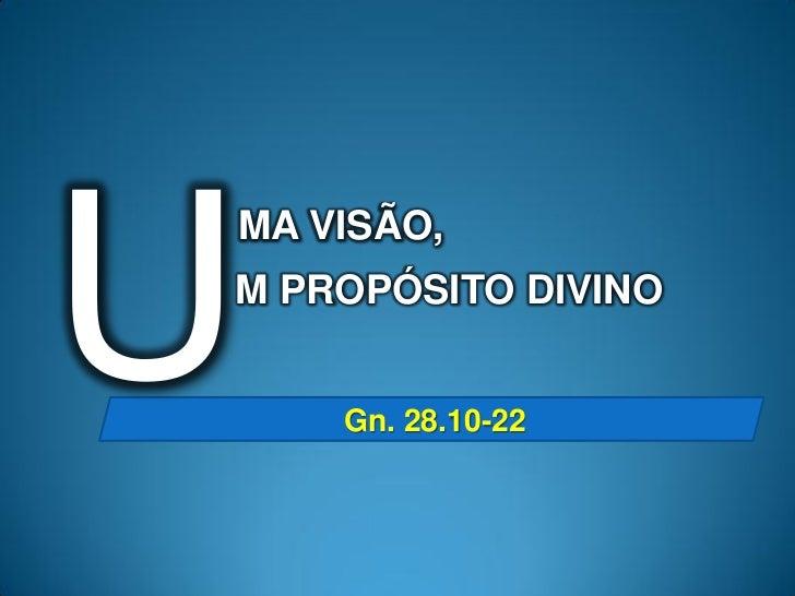 MA VISÃO,M PROPÓSITO DIVINO    Gn. 28.10-22