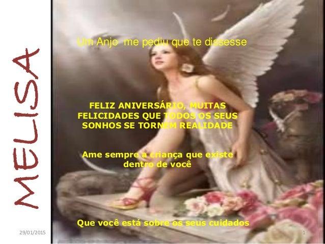 Um Anjo me pediu que te dissesse MELISA Que você está sobre os seus cuidados FELIZ ANIVERSÁRIO, MUITAS FELICIDADES QUE TOD...