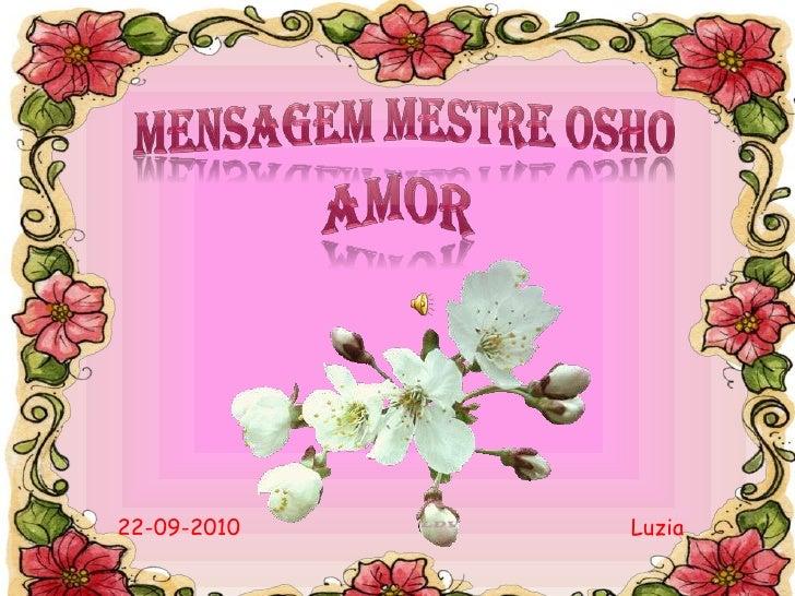MENSAGEM MESTRE OSHO<br />AMOR<br />Luzia<br />22-09-2010<br />