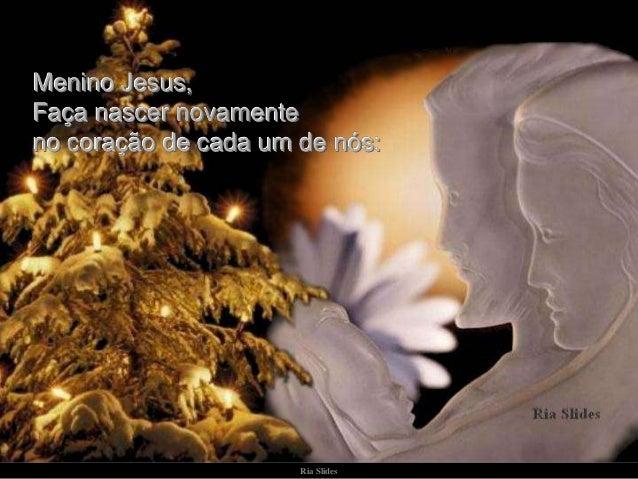 Menino Jesus, Faça nascer novamente no coração de cada um de nós:  Ria Slides